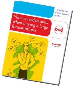Part 2: Océ Highlights Five Additional Considerations When Selecting a Large Format Printer